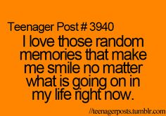 Those random, funny memories are the ones I want to remember