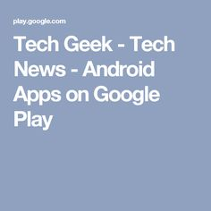 Tech Geek - Tech News - Android Apps on Google Play