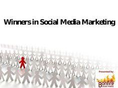 Winners In Social Media Marketing Slideshare by Bonfire Social Media, via Slideshare