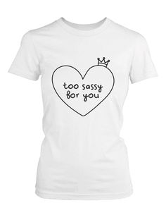 Women's White Cotton T-Shirt – Too Sassy For You Funny Graphic Tee