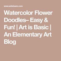 Watercolor Flower Doodles– Easy & Fun! | Art is Basic | An Elementary Art Blog