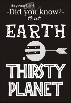 Really. You have to save this planet soon. Sure! Earth just a thirsty planet. Save water from now!