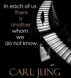 In each of us there is another whom we do not know.~Carl Jung