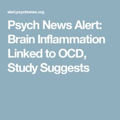 Psych News Alert: Brain Inflammation Linked to OCD, Study Suggests