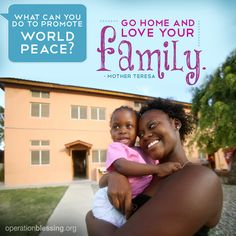 """""""What can you do to promote world peace? Go home and love your family."""" Quote by Mother Teresa. Family matters, and Operation Blessing helps keep struggling families together. #IntlDayofFamilies #OperationBlessing"""