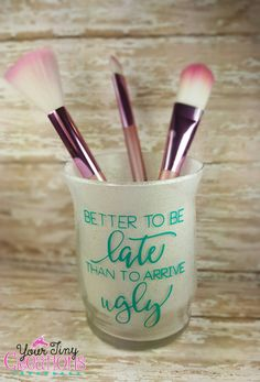 """Better to be late than to arrive ugly"" Cute custom made glitter makeup/brush holder Colors and wording can be changed upon request. Makeup Jars, Diy Makeup Brush, Best Makeup Brushes, Best Makeup Products, Vinyl Crafts, Vinyl Projects, Jar Crafts, Wood Crafts, Henna Designs"