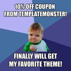 10% off coupon nahmvut3f5ki6d6f7hwcbiy55 from TemplateMonster. Finally will get my favorite theme!