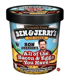 Anything Ron Swanson is awesome. But Ben & Jerry's + Ron Swanson + Bacon & Eggs -- that's triple-awesome. Ron Swanson Bacon, Ron Swanson Quotes, Flavor Ice, Ice Cream Flavors, Ben Y Jerrys, The Office, Dwight Schrute, Paleo, Bacon Egg