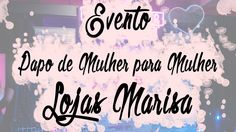 Vlog: Evento Papo de Mulher para Mulher - Marisa
