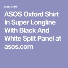 ASOS Oxford Shirt In Super Longline With Black And White Split Panel at asos.com