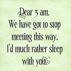 Insomnia.....yet another sleepless night.....so off to work I go.....at least I'm productive......