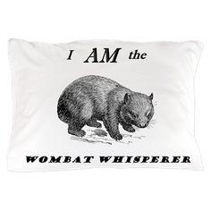 I Am the Wombat Whisperer Pillow Case