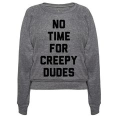"Tell all the creeps you don't have time for their creepiness with this ""No Time For Creepy Dudes"" empowerment design! Perfect for feminists, anti-harassment, girl power, guy power, when you don't want to be creeped on, cat called, or harassed!"