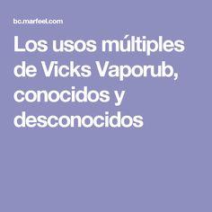 Los usos múltiples de Vicks Vaporub, conocidos y desconocidos
