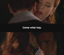 Come what may <3 Moulin Rouge.