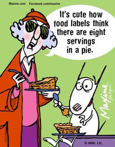 Maxine: It's cute how food labels think there are eight servings in a pie.