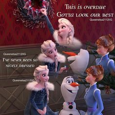 """Elsa: """"This is overdue. Gotta look our best.""""  Olaf: """"I've never been so nicely dressed."""""""