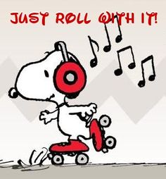 "Another Pinner Said--I've learned along the way to old age that life is NEVER easy. All sorts of stuff happens that causes us worry, anxiety, grief, fear, tears, etc. Snoopy's go the best advice... learn to :""just roll with it."""