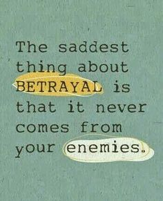 So true comes from people who call themselves your best friend while they stab you behind your back.