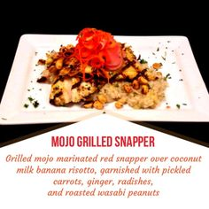 MOJO GRILLED SNAPPER -- Grilled mojo marinated red snapper over coconut milk banana risotto, garnished with pickled carrots, ginger, radishes, and roasted wasabi peanuts
