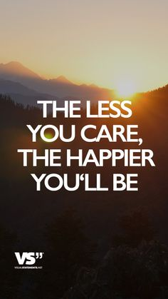 The less you care, the happier you'll be.