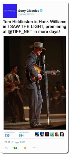 """@sonyclassics: Tom Hiddleston is Hank Williams in I SAW THE LIGHT, premiering at @TIFF_NET in mere days!"" https://twitter.com/sonyclassics/status/638426457421836288"