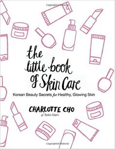 The Little Book of Skin Care: Korean Beauty Secrets for Healthy, Glowing Skin: Charlotte Cho: 9780062416384: Amazon.com: Books
