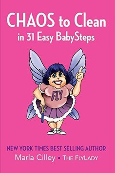 CHAOS to Clean in 31 Easy BabySteps by Marla Cilley https://www.amazon.com/dp/0692844260/ref=cm_sw_r_pi_dp_U_x_OZ8sAbYEMG5J3
