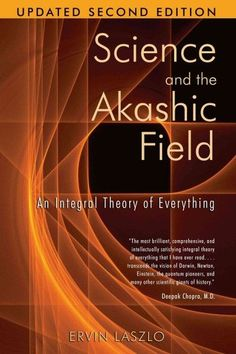 Töltse le vagy olvassa el online Science and the Akashic Field Ingyenes Könyvek PDF/ePub - Ervin Laszlo, Presents the unifying world-concept long sought by scientists, mystics, and sages: an Integral Theory of Everything Recent Discoveries, Akashic Records, Quantum Physics, Inspirational Books, Book Nooks, Science And Nature, Reading Lists, Marketing Digital, Self Help