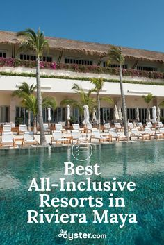 Oyster reporters visited more than 200 resorts along the Riviera Maya to compile this list of truly standout places to stay that also happen to have all-inclusive rates or plans.