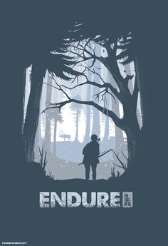 The Last of Us Endure http://artofbrandon.tumblr.com/post/55766040845/after-playing-through-the-game-for-the-2nd-time-i