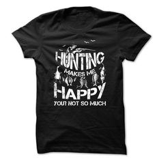 Hunting T-Shirt - Hunting Makes Me Happy, You, Not So Much T-Shirts, Hoodies (22.5$ ==►► Shopping Here!)
