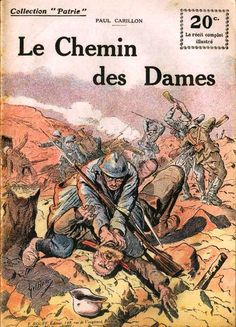 WW1. Number 57 of the series 'Patrie' written by Paul Carillon, published 1918. Chemin des Dames, where the French infantry was summarily mown down by German machine guns. It was the end of Nivelle at the head of the French Army, he was replaced by General Philippe Petain.