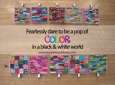 Fearlessly dare to be a pop of color in a black & white world. www.GeminiMoonMosaics.com