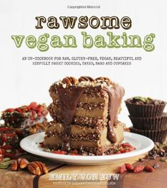 Rawsome Vegan Baking: An Un-Cookbook for Raw, Gluten-Free, Vegan, Beautiful and Sinfully Sweet Cookies, Cakes, Bars and Cupcakes von Emily Von Euw