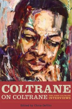 Coltrane on Coltrane: The John Coltrane Interviews (ML419.C645 A5 2012)