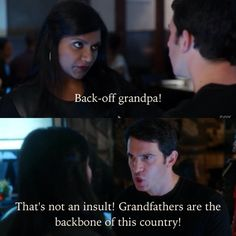 """Mindy: """"Back-off grandpa!"""" Danny: """"That's not an insult! Grandfathers are the backbone of this country!"""" - The Mindy Project"""