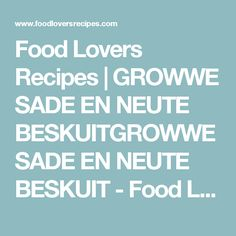 Food Lovers Recipes | GROWWE SADE EN NEUTE BESKUITGROWWE SADE EN NEUTE BESKUIT - Food Lovers Recipes Soup Recipes, Cooking Recipes, Dog Biscuits, Food For Thought, Lovers, Thoughts, Baking, Healthy, Soups