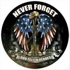 Never forget our fallen heroes!