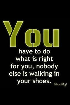 You have to do what is right for you ....