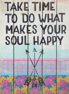 Natural Life 'Do What Makes Your Soul Happy' Wood Wall Art available at Great Quotes, Quotes To Live By, Me Quotes, Motivational Quotes, Inspirational Quotes, Happy Thoughts, Positive Thoughts, Positive Quotes, Encouragement