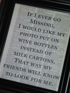 If I ever go missing- find my pic on a bottle or red or a bottle of gon, that's how they will find me.
