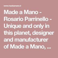 Made a Mano - Rosario Parrinello - Unique and only in this planet, designer and manufacturer of Made a Mano, glazed lava stone