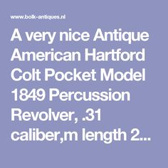 A very nice Antique American Hartford Colt Pocket Model 1849 Percussion Revolver, .31 caliber,m length 24 cm, in very good condition. Price 2.250 - American - Revolvers - Bolk Antiques