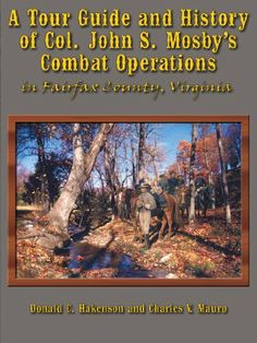 Fairfax County, Virginia (VA) / A Tour Guide and History of Col. John S. Mosby's Combat Operations in Fairfax County, Virginia by Donald Hakenson