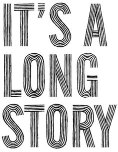 it's a long story / Sarah Maxey / typography, lettering, linework Typography Quotes, Typography Letters, Graphic Design Typography, Typography Poster, Hand Typography, Typography Layout, Creative Typography, Vintage Typography, Udk Berlin
