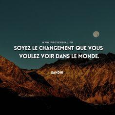 Soyez le changement que vous voulez voir dans le monde. — Gandhi #citation