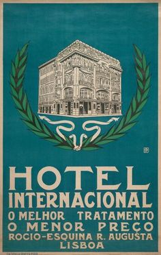 Hotel Internacional, Lisboa, 1920. Vintage Advertising Posters, Vintage Travel Posters, Vintage Advertisements, Vintage Ads, Vintage Luggage, Vintage Graphic, Hotel Ads, Hotel Logo, Hotel Internacional