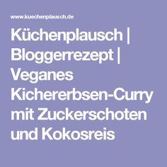 Küchenplausch   Bloggerrezept   Veganes Kichererbsen-Curry mit Zuckerschoten und Kokosreis