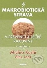 Makrobioticka strava v prevenci a lecbe rakoviny (Michio Kushi, Alex Jack)